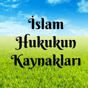 İslam Hukukun Kaynakları
