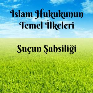 İslam Hukukunun Temel İlkeleri - Suçun Şahsiliği